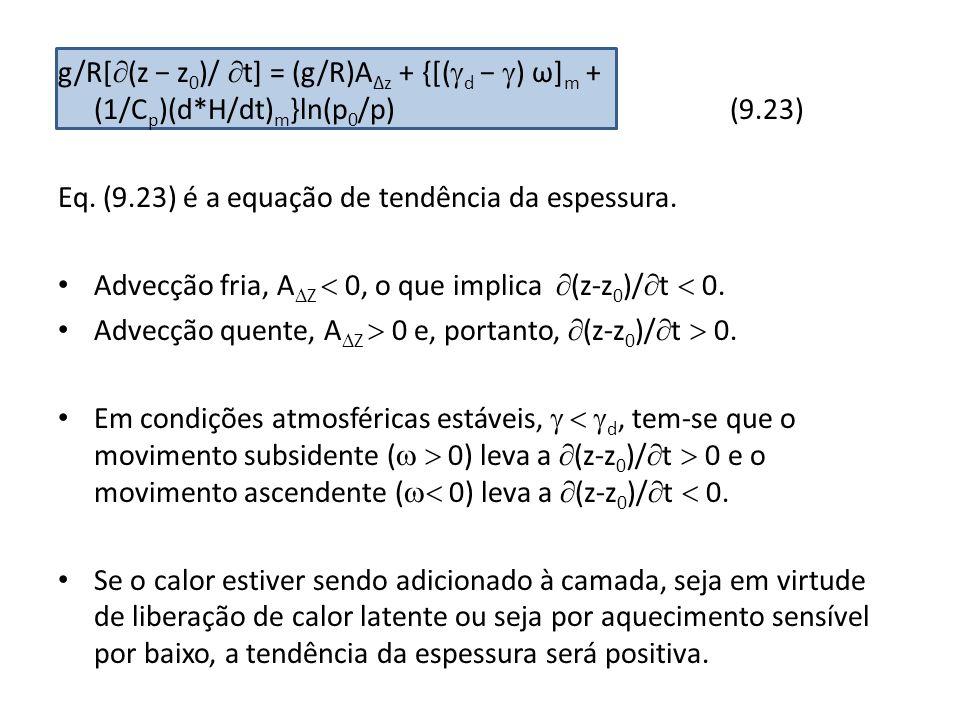 Eq. (9.23) é a equação de tendência da espessura. Advecção fria, A Z 0, o que implica (z-z 0 )/ t 0. Advecção quente, A Z 0 e, portanto, (z-z 0 )/ t 0