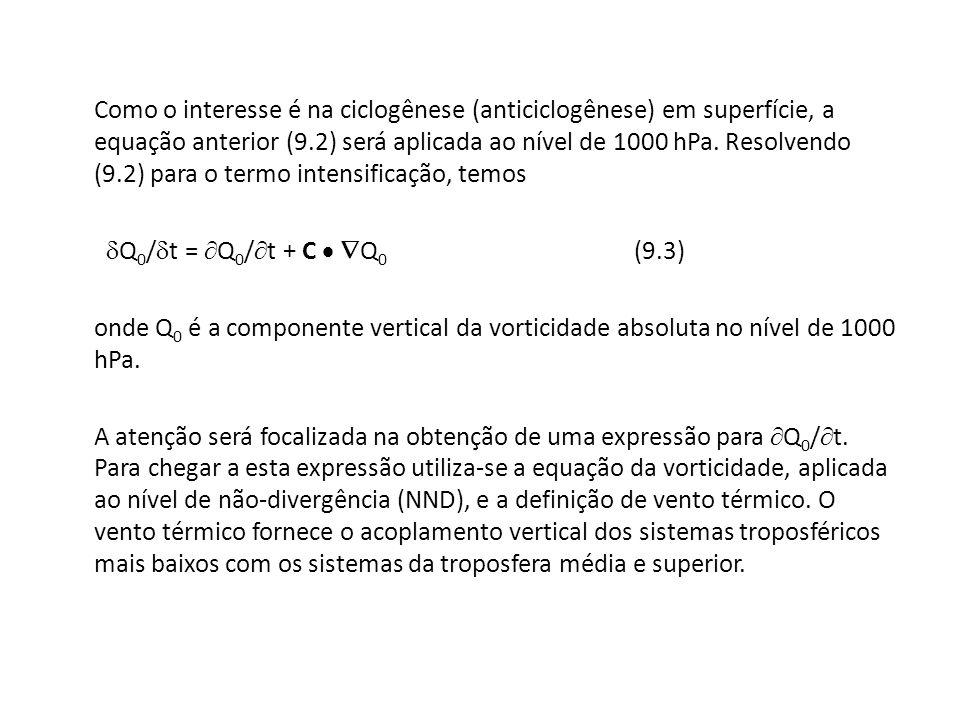 Como o interesse é na ciclogênese (anticiclogênese) em superfície, a equação anterior (9.2) será aplicada ao nível de 1000 hPa. Resolvendo (9.2) para