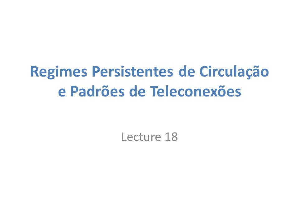 Regimes Persistentes de Circulação e Padrões de Teleconexões Lecture 18