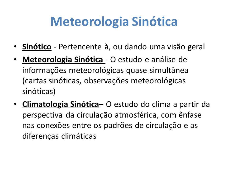 Meteorologia Sinótica Sinótico - Pertencente à, ou dando uma visão geral Meteorologia Sinótica - O estudo e análise de informações meteorológicas quas