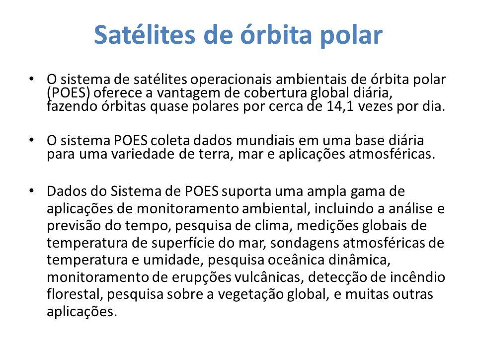 Satélites de órbita polar O sistema de satélites operacionais ambientais de órbita polar (POES) oferece a vantagem de cobertura global diária, fazendo