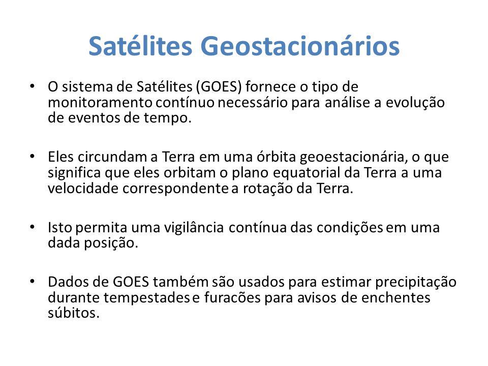 Satélites Geostacionários O sistema de Satélites (GOES) fornece o tipo de monitoramento contínuo necessário para análise a evolução de eventos de temp