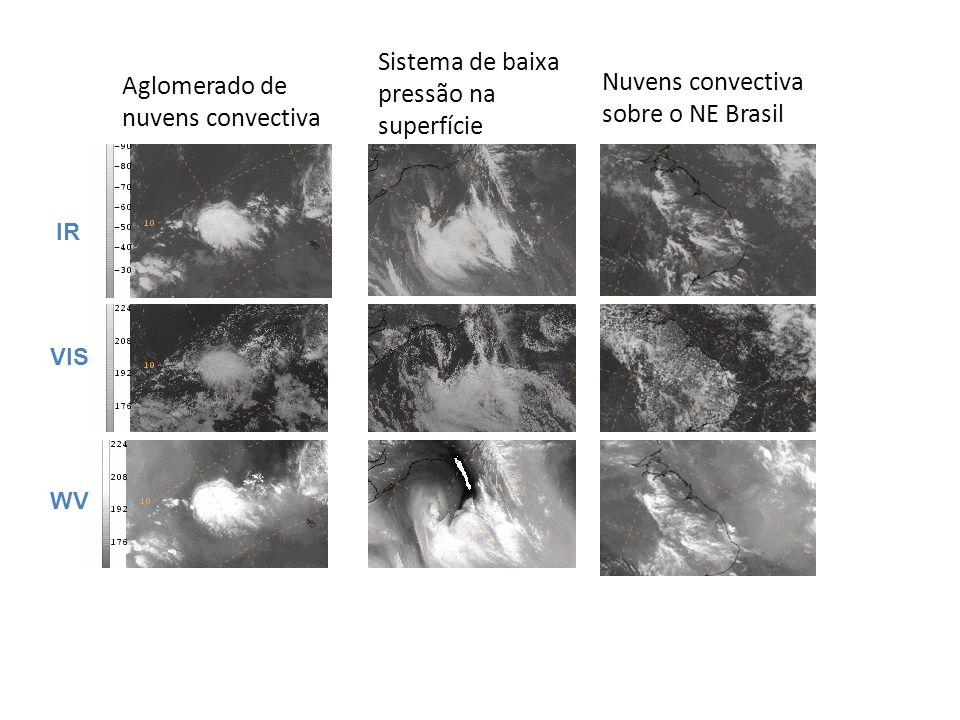 IR VIS WV Aglomerado de nuvens convectiva Sistema de baixa pressão na superfície Nuvens convectiva sobre o NE Brasil
