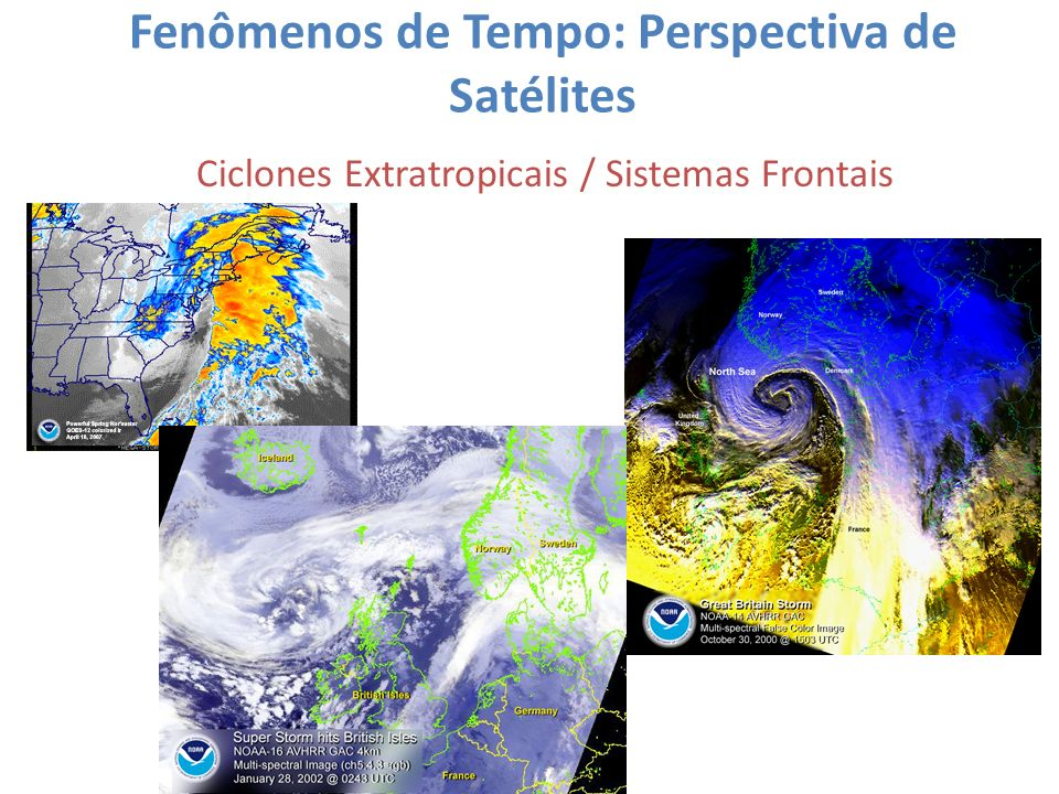 Fenômenos de Tempo: Perspectiva de Satélites Ciclones Extratropicais / Sistemas Frontais