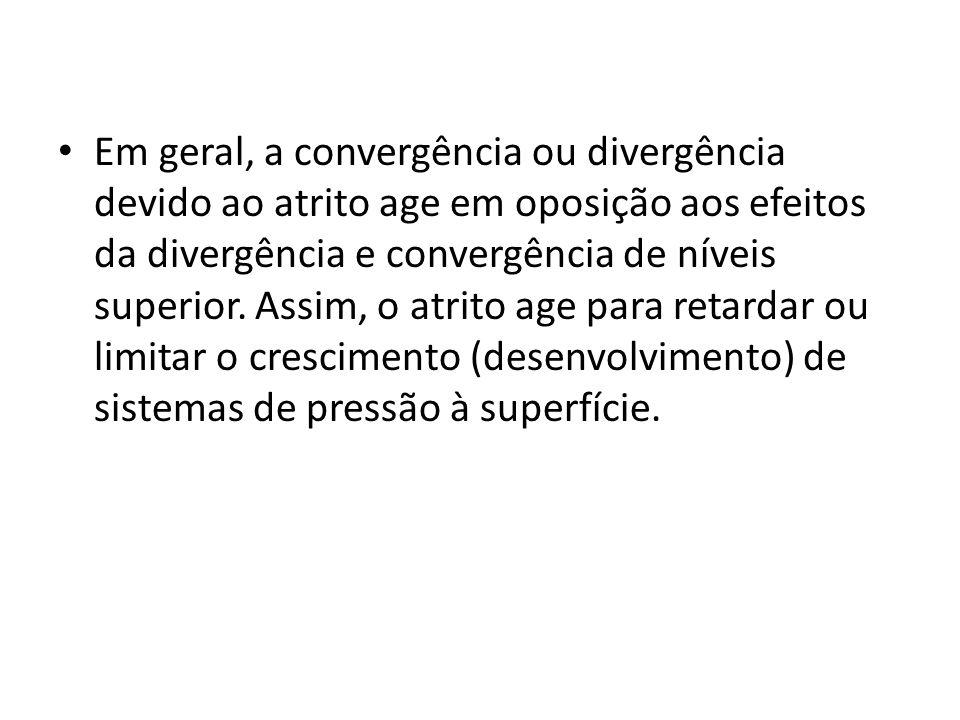 Em geral, a convergência ou divergência devido ao atrito age em oposição aos efeitos da divergência e convergência de níveis superior. Assim, o atrito