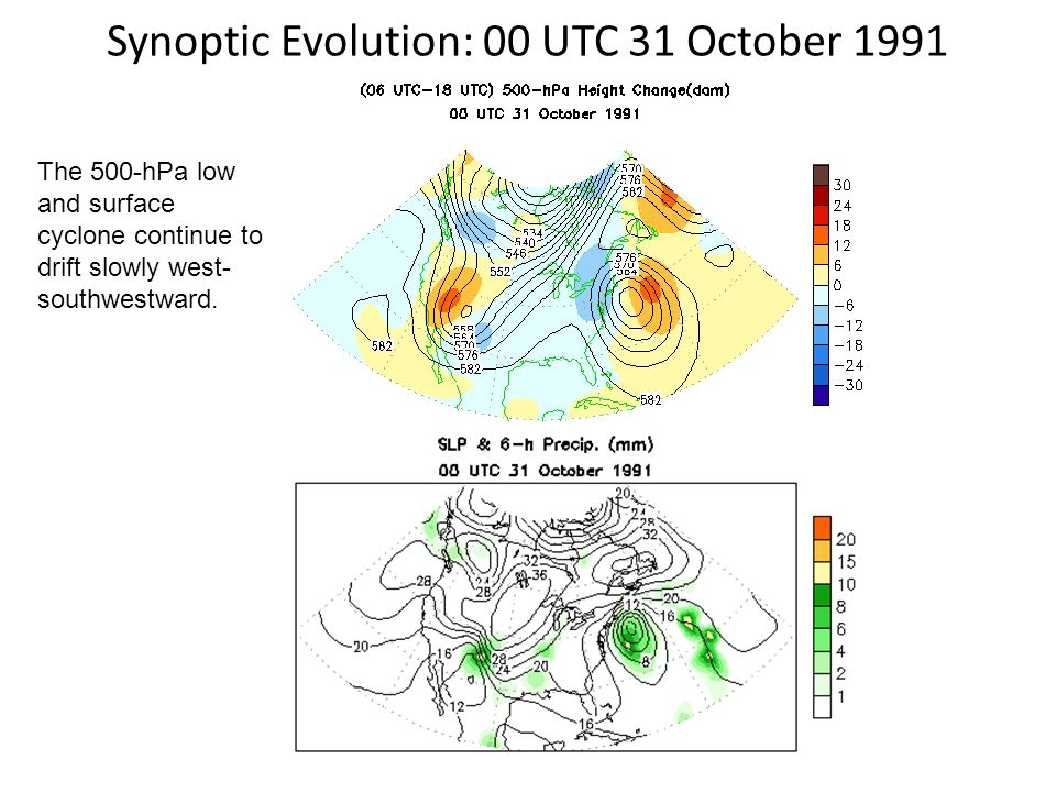 Synoptic Evolution: 00 UTC 31 October 1991 The 500-hPa low and surface cyclone continue to drift slowly west- southwestward.