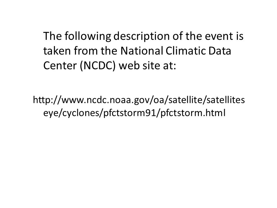 The following description of the event is taken from the National Climatic Data Center (NCDC) web site at: http://www.ncdc.noaa.gov/oa/satellite/satel