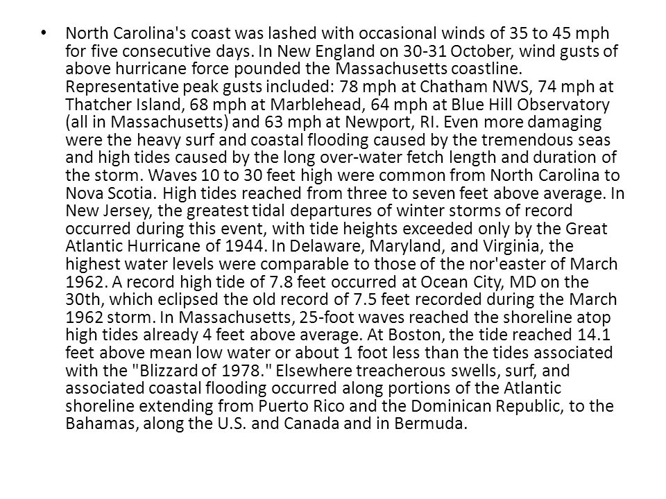 North Carolina's coast was lashed with occasional winds of 35 to 45 mph for five consecutive days. In New England on 30-31 October, wind gusts of abov