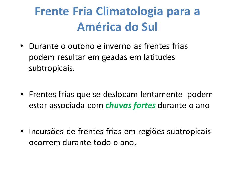 Frente Fria Climatologia para a América do Sul Durante o outono e inverno as frentes frias podem resultar em geadas em latitudes subtropicais. Frentes