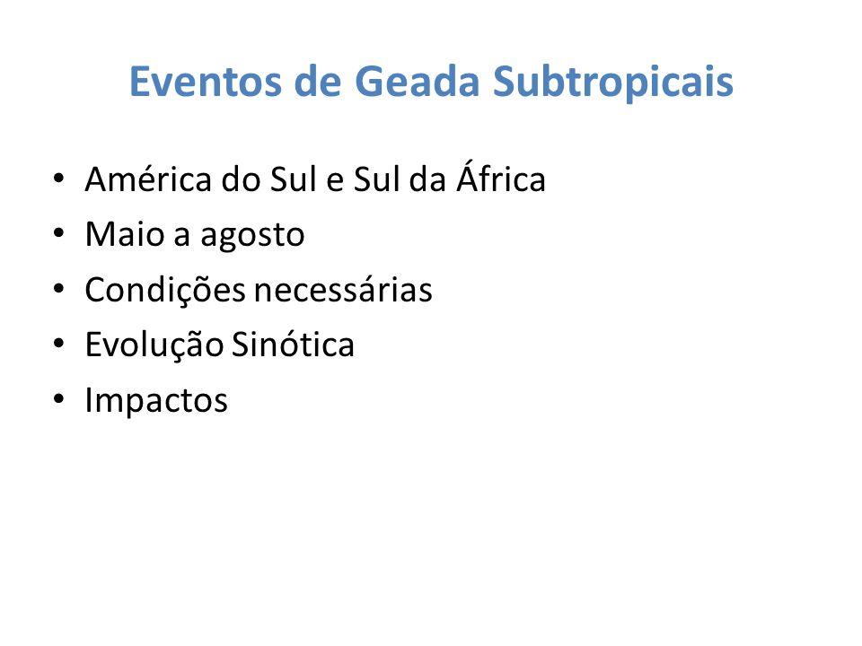 Eventos de Geada Subtropicais América do Sul e Sul da África Maio a agosto Condições necessárias Evolução Sinótica Impactos
