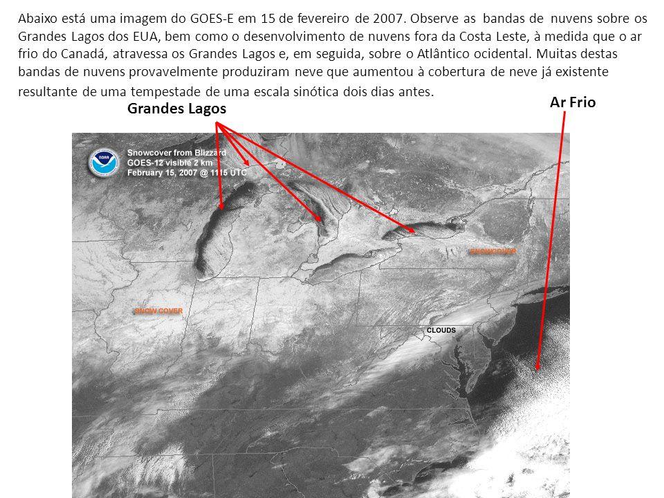 Ar Frio Grandes Lagos Abaixo está uma imagem do GOES-E em 15 de fevereiro de 2007. Observe as bandas de nuvens sobre os Grandes Lagos dos EUA, bem com