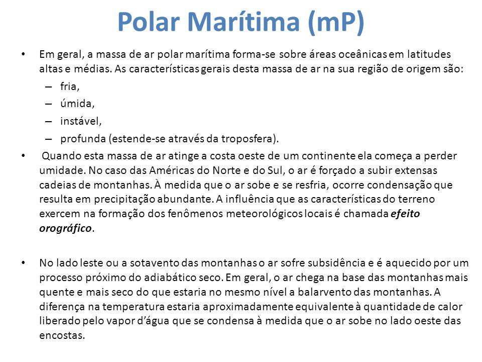 Polar Marítima (mP) Em geral, a massa de ar polar marítima forma-se sobre áreas oceânicas em latitudes altas e médias. As características gerais desta
