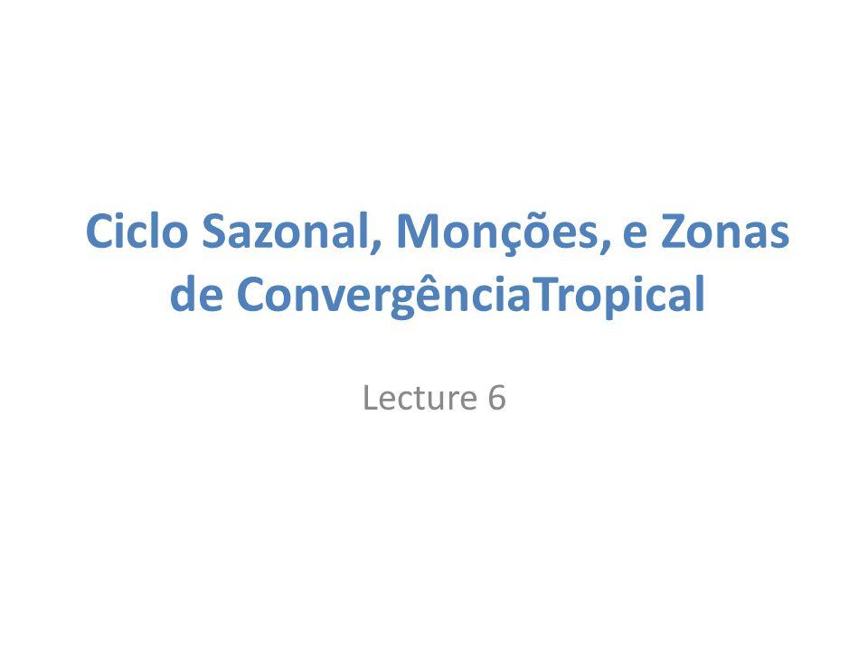 Ciclo Sazonal, Monções, e Zonas de ConvergênciaTropical Lecture 6