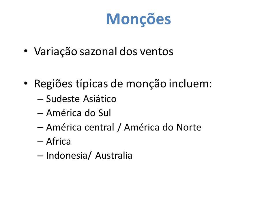 Monções Variação sazonal dos ventos Regiões típicas de monção incluem: – Sudeste Asiático – América do Sul – América central / América do Norte – Afri
