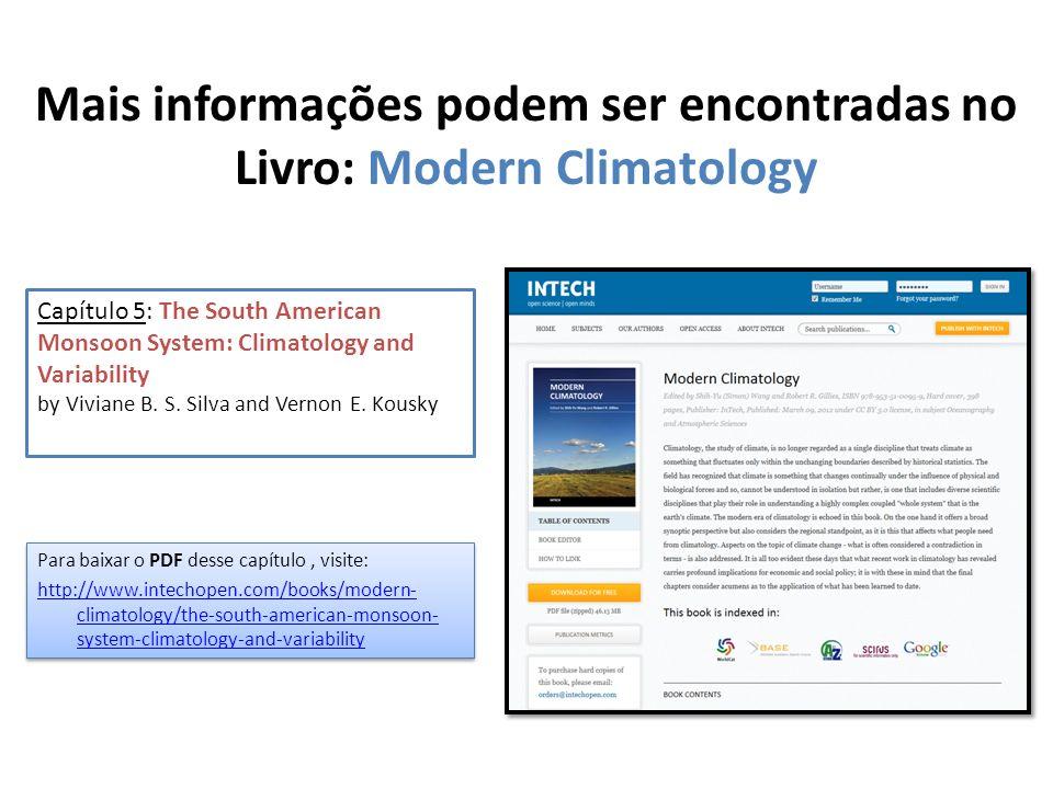 Mais informações podem ser encontradas no Livro: Modern Climatology Capítulo 5: The South American Monsoon System: Climatology and Variability by Vivi