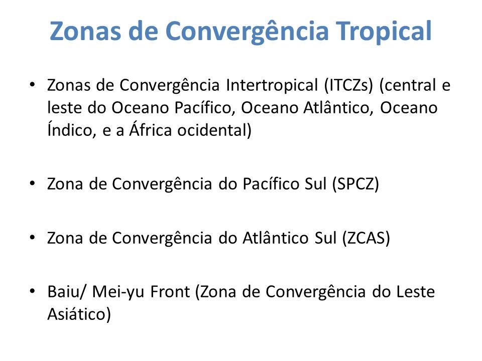 Zonas de Convergência Tropical Zonas de Convergência Intertropical (ITCZs) (central e leste do Oceano Pacífico, Oceano Atlântico, Oceano Índico, e a Á