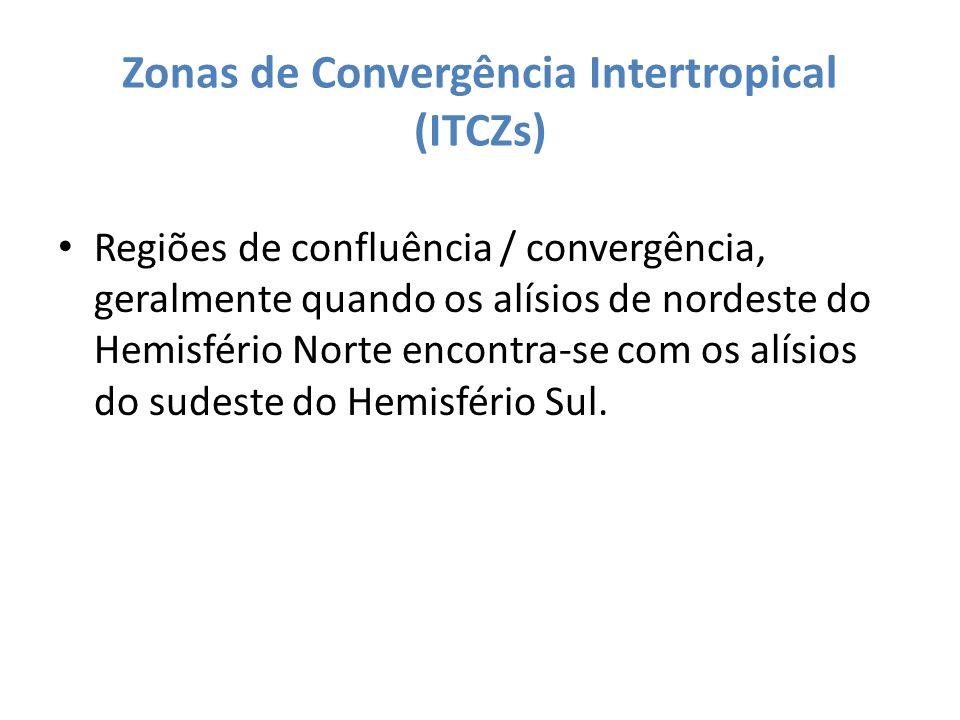 Zonas de Convergência Intertropical (ITCZs) Regiões de confluência / convergência, geralmente quando os alísios de nordeste do Hemisfério Norte encont