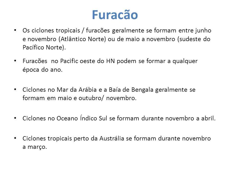 Furacão Os ciclones tropicais / furacões geralmente se formam entre junho e novembro (Atlântico Norte) ou de maio a novembro (sudeste do Pacífico Nort
