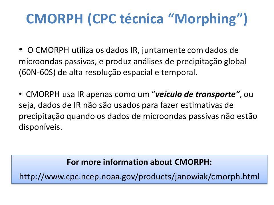 O CMORPH utiliza os dados IR, juntamente com dados de microondas passivas, e produz análises de precipitação global (60N-60S) de alta resolução espacial e temporal.