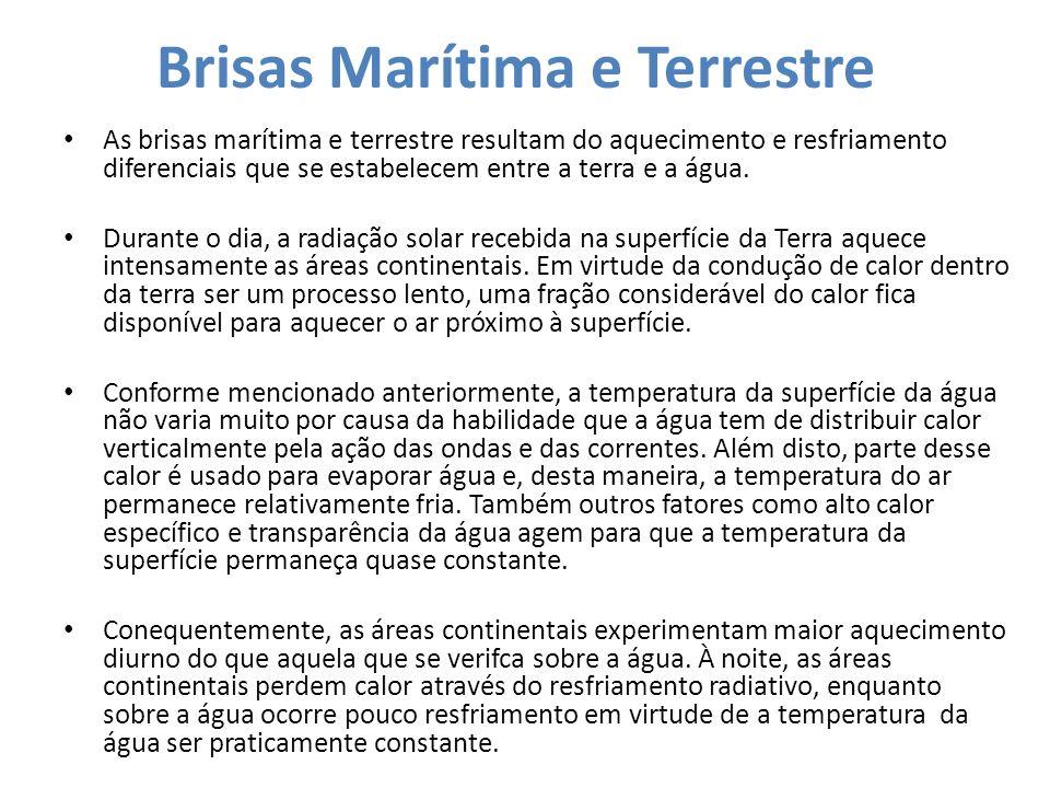 Brisas Marítima e Terrestre As brisas marítima e terrestre resultam do aquecimento e resfriamento diferenciais que se estabelecem entre a terra e a ág