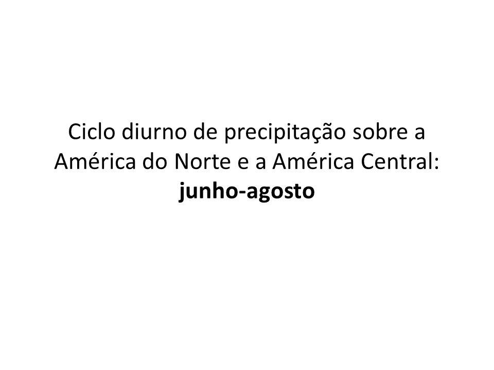 Ciclo diurno de precipitação sobre a América do Norte e a América Central: junho-agosto