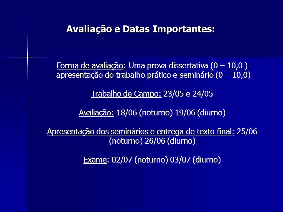 Forma de avaliação: Uma prova dissertativa (0 – 10,0 ) apresentação do trabalho prático e seminário (0 – 10,0) Trabalho de Campo: 23/05 e 24/05 Avalia