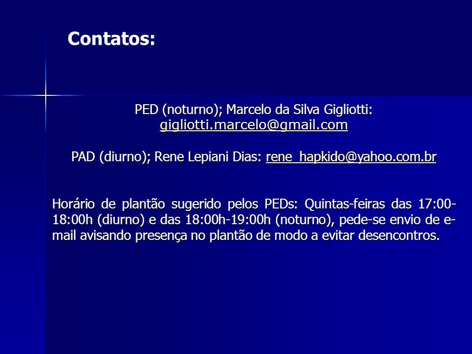 PED (noturno); Marcelo da Silva Gigliotti: gigliotti.marcelo@gmail.com gigliotti.marcelo@gmail.com PAD (diurno); Rene Lepiani Dias: rene_hapkido@yahoo