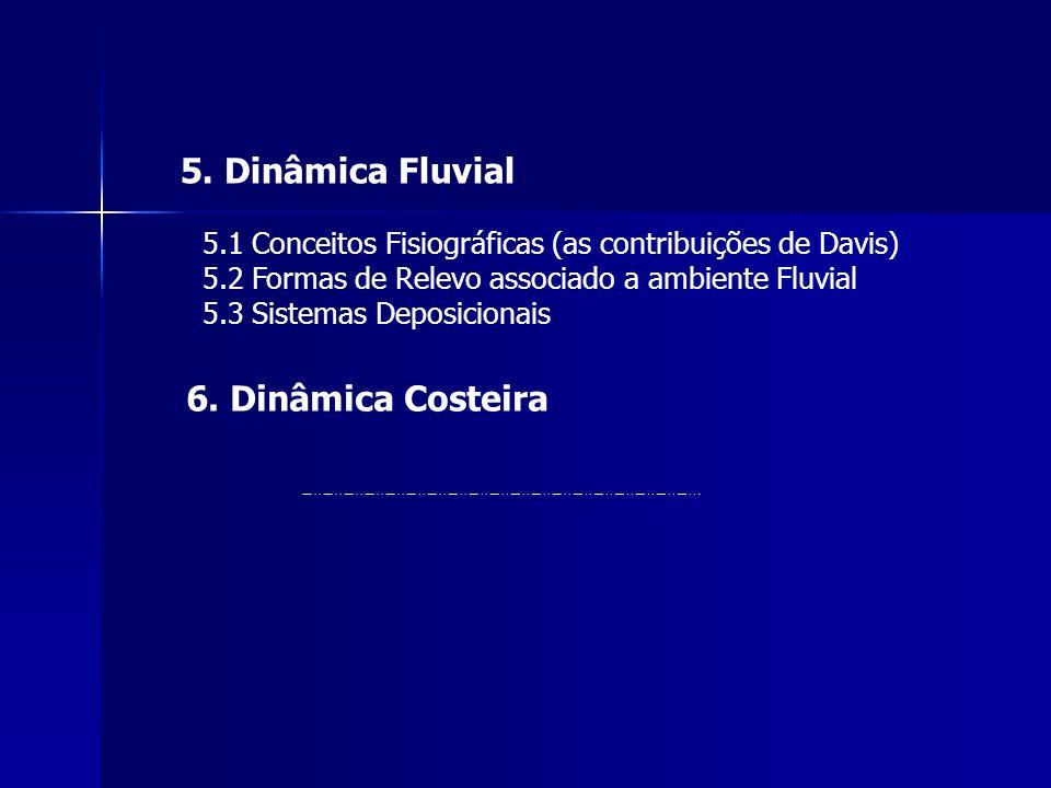 5. Dinâmica Fluvial 5.1 Conceitos Fisiográficas (as contribuições de Davis) 5.2 Formas de Relevo associado a ambiente Fluvial 5.3 Sistemas Deposiciona