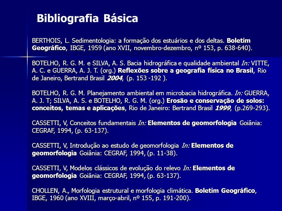 Bibliografia Básica BERTHOIS, L. Sedimentologia: a formação dos estuários e dos deltas. Boletim Geográfico, IBGE, 1959 (ano XVII, novembro-dezembro, n