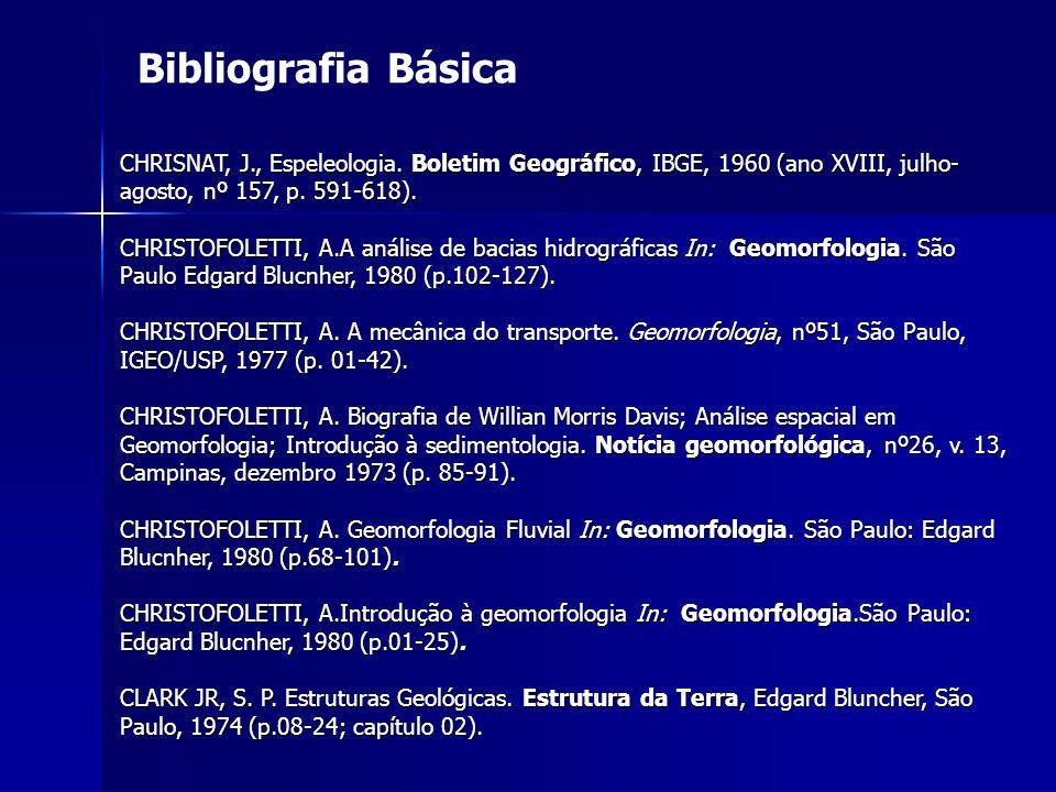 Bibliografia Básica CHRISNAT, J., Espeleologia. Boletim Geográfico, IBGE, 1960 (ano XVIII, julho- agosto, nº 157, p. 591-618). CHRISTOFOLETTI, A.A aná