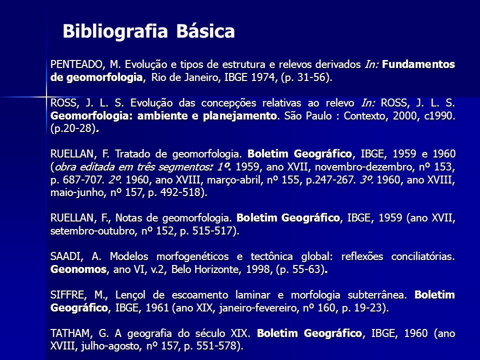 Bibliografia Básica PENTEADO, M. Evolução e tipos de estrutura e relevos derivados In: Fundamentos de geomorfologia, Rio de Janeiro, IBGE 1974, (p. 31