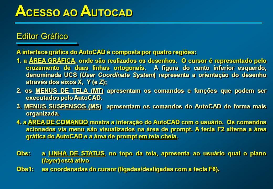A interface gráfica do AutoCAD é composta por quatro regiões: 1. a ÁREA GRÁFICA, onde são realizados os desenhos. O cursor é representado pelo cruzame