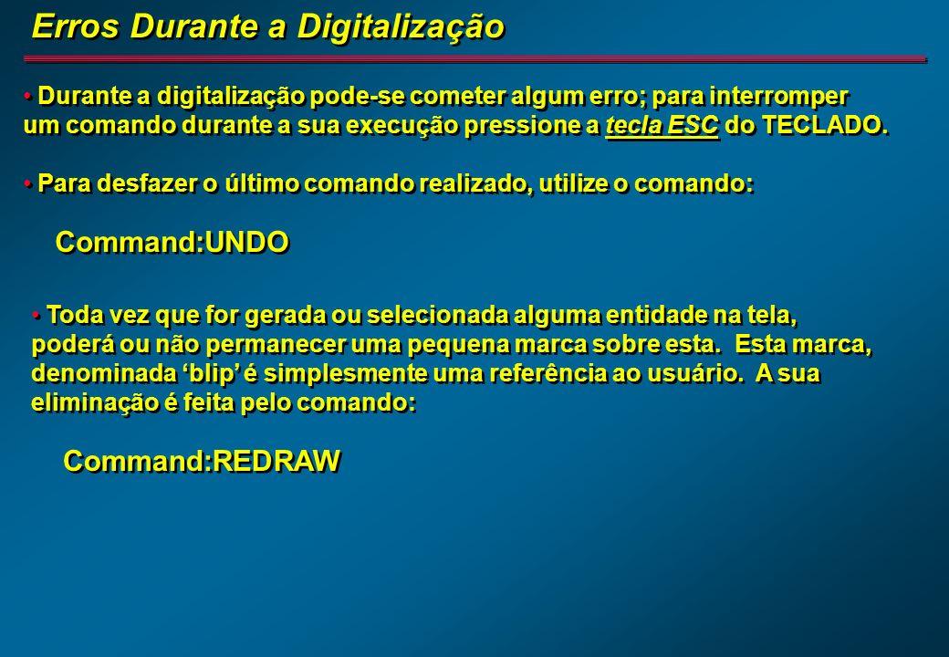 Command:UNDO Durante a digitalização pode-se cometer algum erro; para interromper um comando durante a sua execução pressione a tecla ESC do TECLADO.