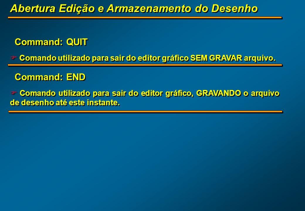 F Comando utilizado para sair do editor gráfico SEM GRAVAR arquivo. Command: QUIT F Comando utilizado para sair do editor gráfico, GRAVANDO o arquivo