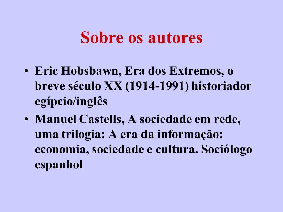 Sobre os autores Eric Hobsbawn, Era dos Extremos, o breve século XX (1914-1991) historiador egípcio/inglês Manuel Castells, A sociedade em rede, uma t