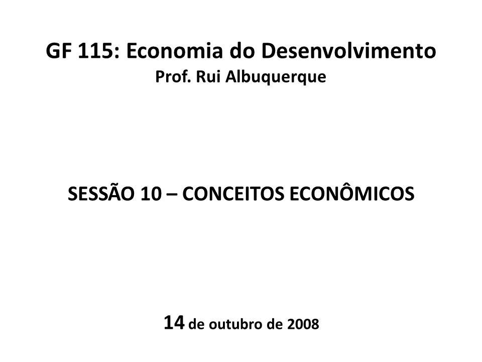 GF 115: Economia do Desenvolvimento Prof. Rui Albuquerque SESSÃO 10 – CONCEITOS ECONÔMICOS 14 de outubro de 2008