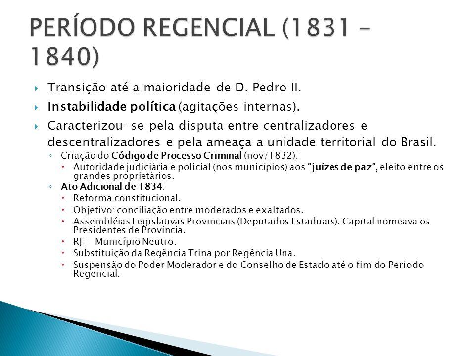 Transição até a maioridade de D. Pedro II. Instabilidade política (agitações internas). Caracterizou-se pela disputa entre centralizadores e descentra