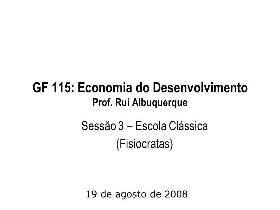 GF 115: Economia do Desenvolvimento Prof. Rui Albuquerque Sessão 3 – Escola Clássica (Fisiocratas) 19 de agosto de 2008