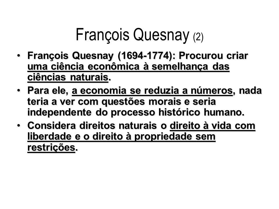 François Quesnay (2) François Quesnay (1694-1774): Procurou criar uma ciência econômica à semelhança das ciências naturais.François Quesnay (1694-1774