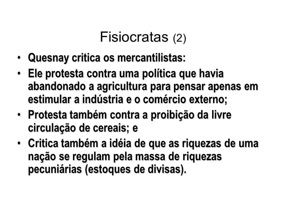 Fisiocratas (2) Quesnay critica os mercantilistas: Quesnay critica os mercantilistas: Ele protesta contra uma política que havia abandonado a agricult