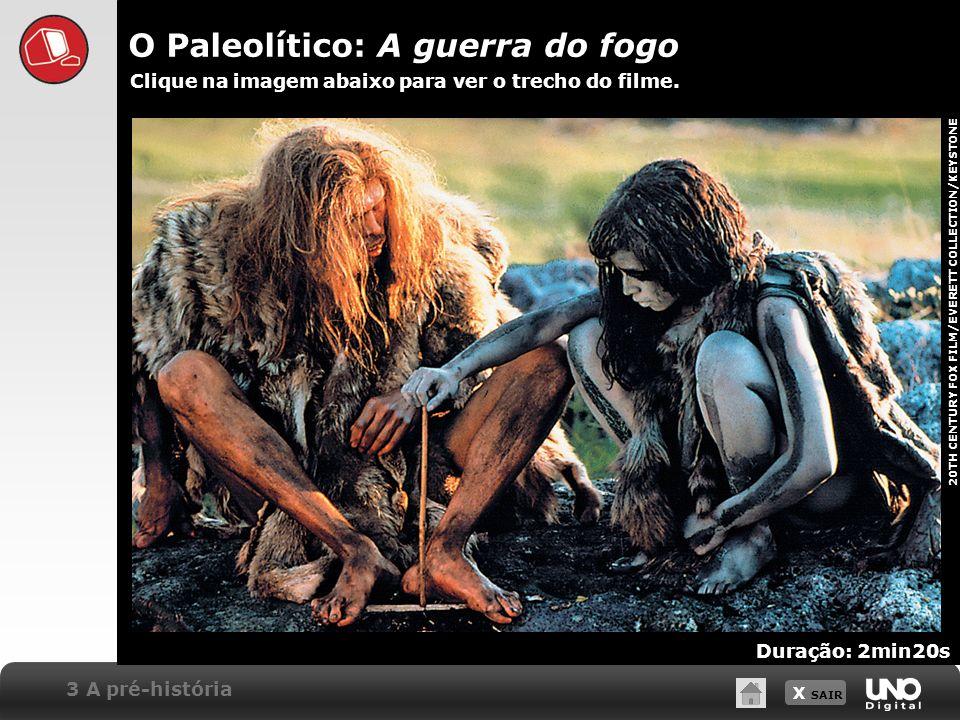 X SAIR O Paleolítico: A guerra do fogo 3 A pré-história Clique na imagem abaixo para ver o trecho do filme. 20TH CENTURY FOX FILM/EVERETT COLLECTION/K