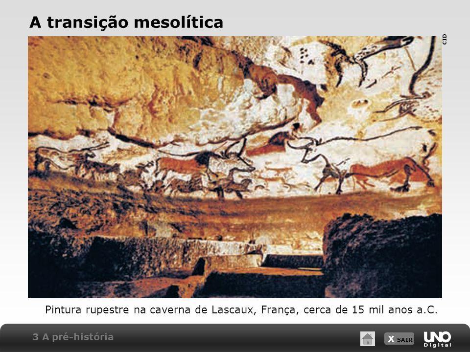 X SAIR Pintura rupestre na caverna de Lascaux, França, cerca de 15 mil anos a.C. A transição mesolítica CID 3 A pré-história
