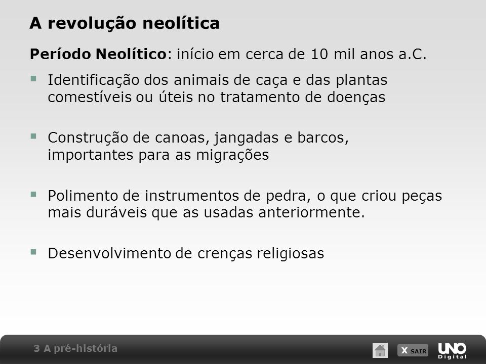 X SAIR A revolução neolítica Identificação dos animais de caça e das plantas comestíveis ou úteis no tratamento de doenças Construção de canoas, janga