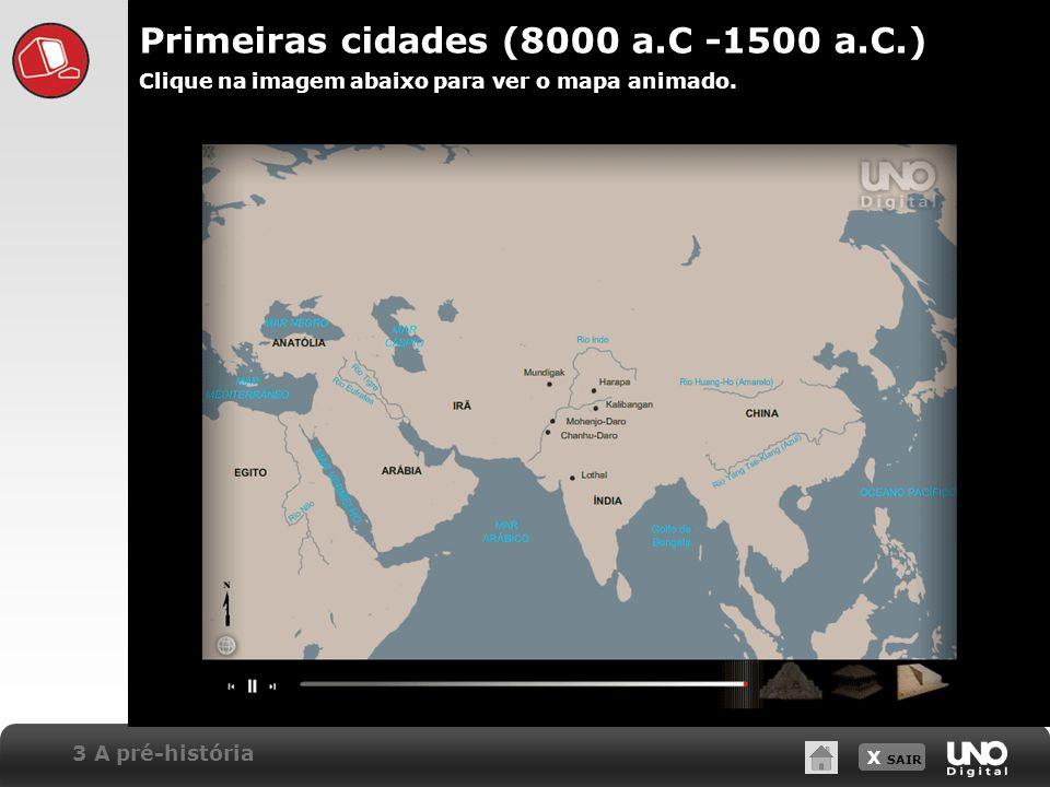 X SAIR Primeiras cidades (8000 a.C -1500 a.C.) Clique na imagem abaixo para ver o mapa animado. 3 A pré-história