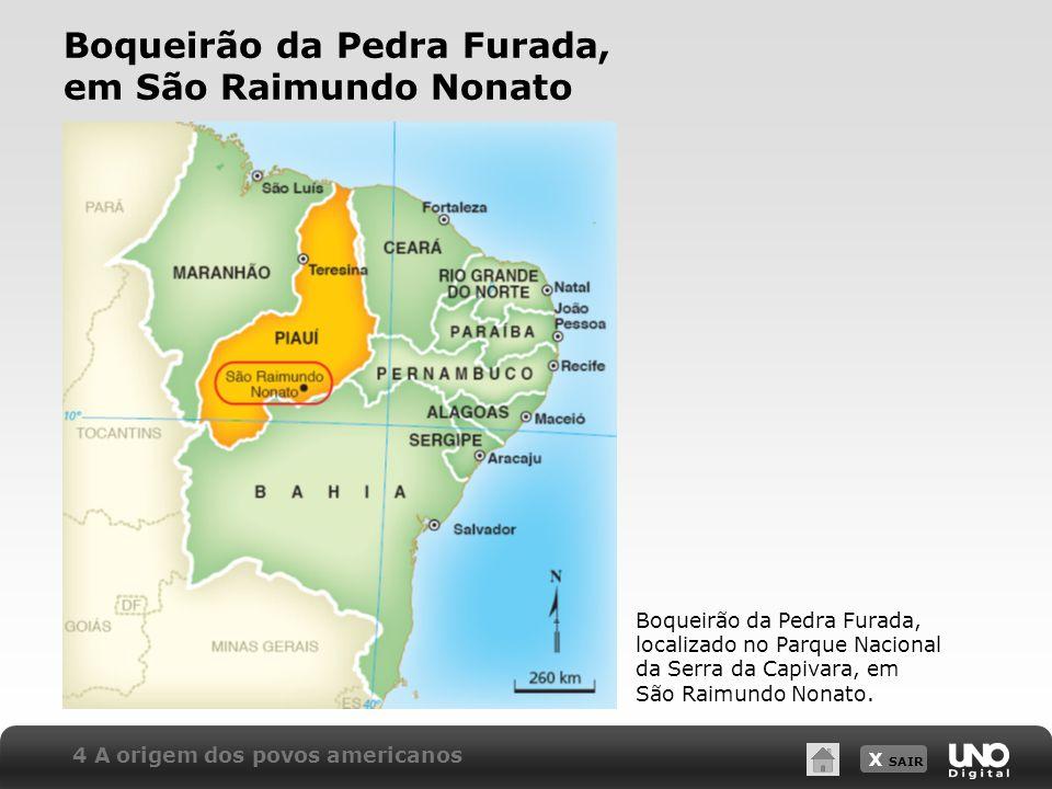 X SAIR Boqueirão da Pedra Furada, em São Raimundo Nonato 4 A origem dos povos americanos Boqueirão da Pedra Furada, localizado no Parque Nacional da S