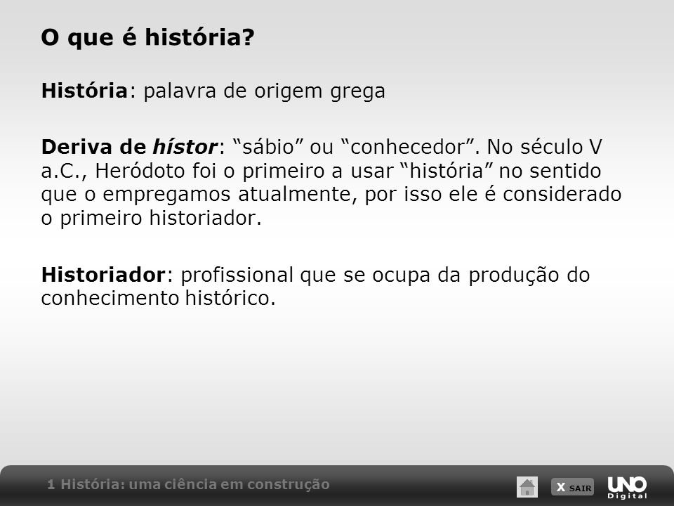 X SAIR O estudo da história e as fontes históricas Documentos históricos constituem a matéria-prima para o trabalho dos historiadores.