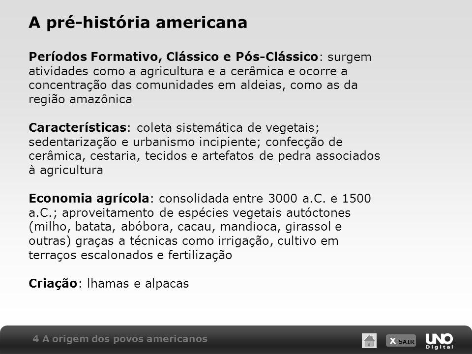 X SAIR A pré-história americana Períodos Formativo, Clássico e Pós-Clássico: surgem atividades como a agricultura e a cerâmica e ocorre a concentração