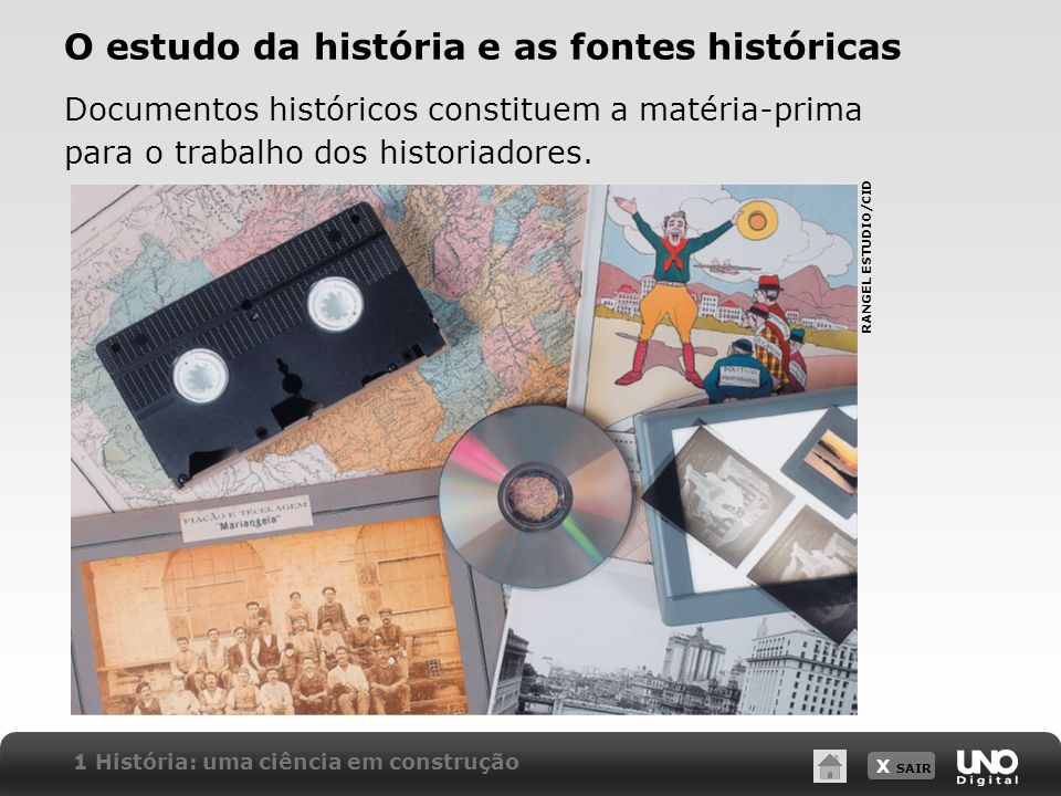 X SAIR O estudo da história e as fontes históricas Documentos históricos constituem a matéria-prima para o trabalho dos historiadores. 1 História: uma