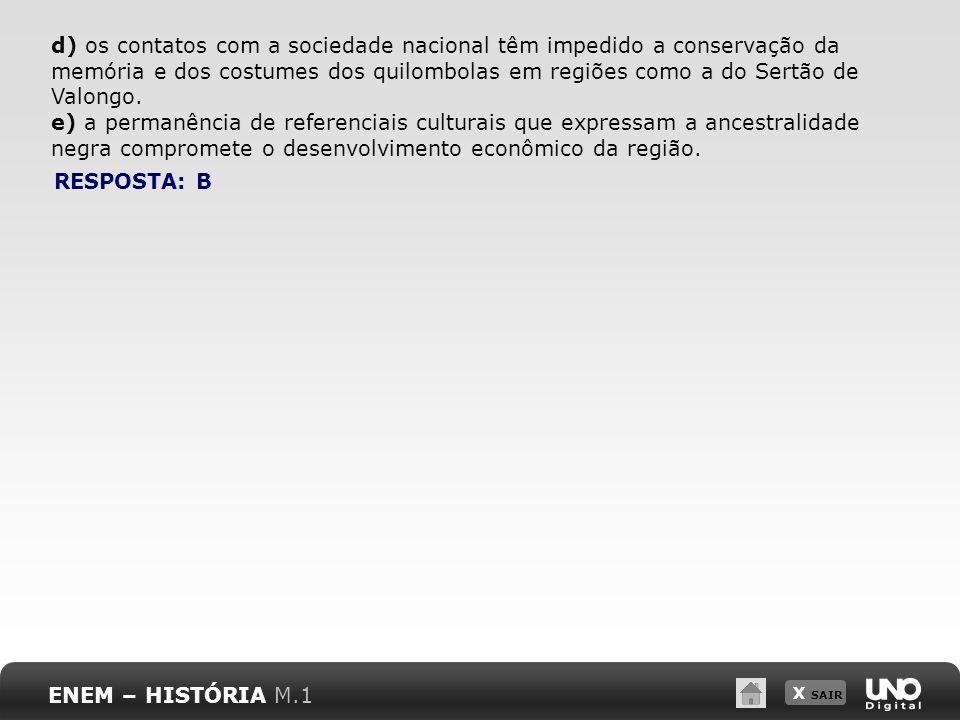 X SAIR d) os contatos com a sociedade nacional têm impedido a conservação da memória e dos costumes dos quilombolas em regiões como a do Sertão de Val