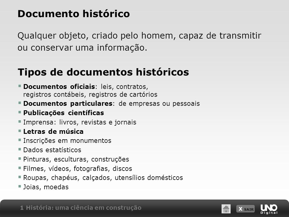 X SAIR Documento histórico Qualquer objeto, criado pelo homem, capaz de transmitir ou conservar uma informação. Tipos de documentos históricos Documen